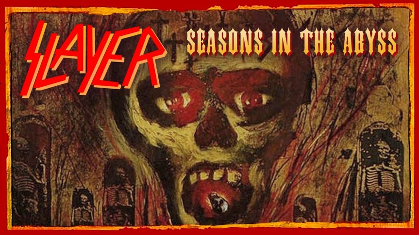 Seasons in the abyss –Slayer