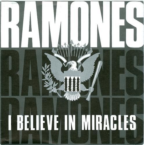 I believe in miracles –Ramones
