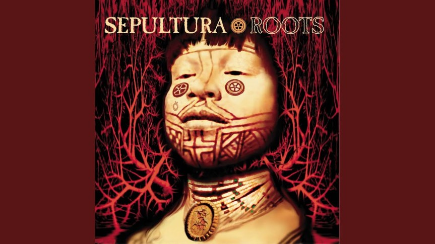 Roots Bloody Roots –Sepultura