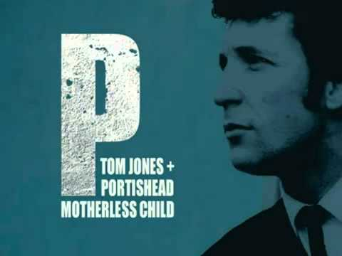 Motherless child – Tom Jones & Portishead