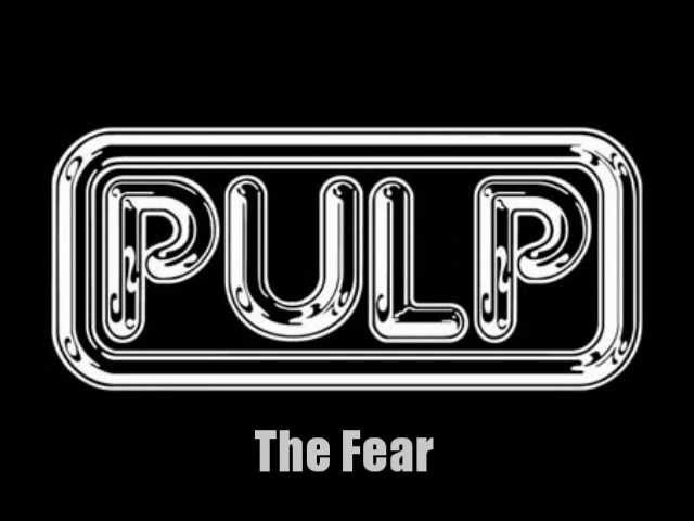 The Fear (live) – PULP