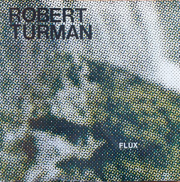 Flux (1981) – ROBERT TURMAN