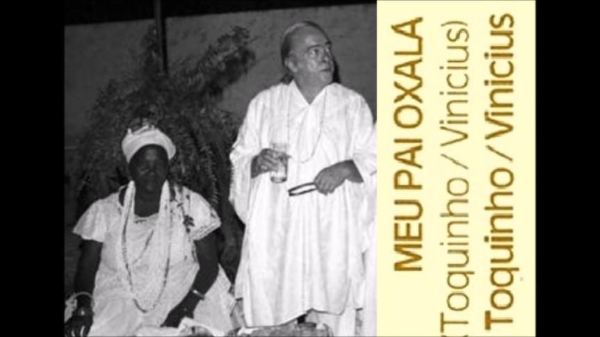 Meu Pai Oxalá – VINÍCIUS DE MORAES &TOQUINHO