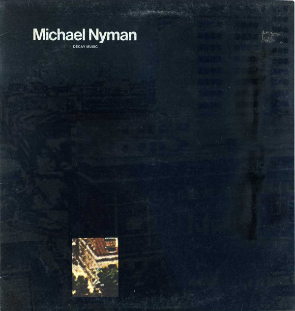 Decay Music (1976) – MICHAEL NYMAN