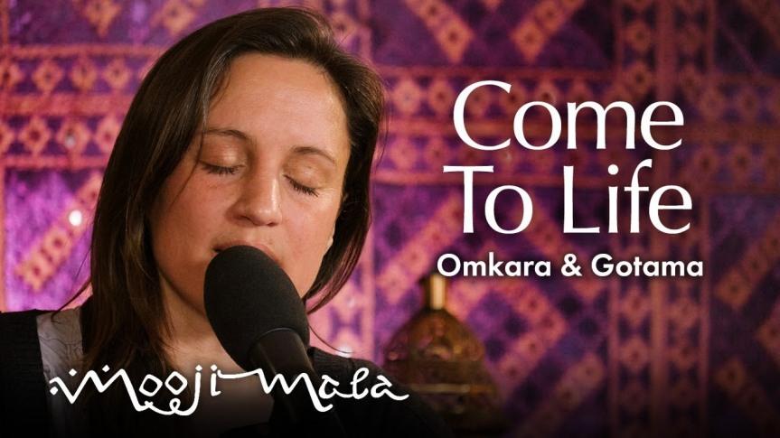 Come to Life – OMKARA &GOTAMA