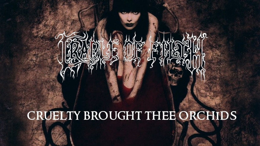CRADLE OF FILTH – Cruelty Brought TheeOrchids