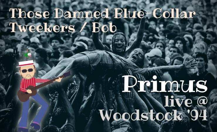 PRIMUS – Those Damned Blue-Collar Tweekers / Bob (live @Woodstock)