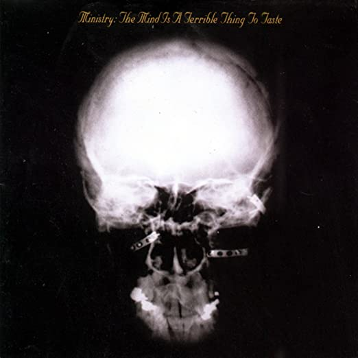 MINISTRY – The Mind Is A Terrible Thing To Taste(1989)